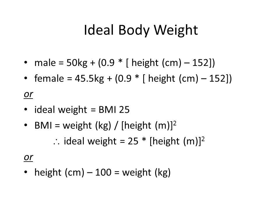 Ideal Body Weight male = 50kg + (0.9 * [ height (cm) – 152])